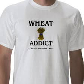 wheat addict, I can quit whenever I want